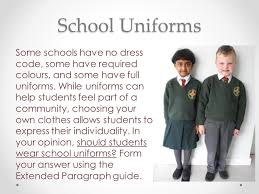 extended paragraphs school uniforms some schools have no dress  some schools have no dress code some have required colours and some have full