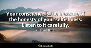 Consciousness Quotes Cool Your Conscience Is The Measure Of The Honesty Of Your Selfishness