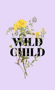 Wild Child Floral Design Wild Child P U R P L E In 2019 Wallpaper Quotes