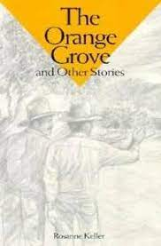 Orange Grove and Other Stories - Paperback By Keller, Rosanne - GOOD  9780883365588 | eBay