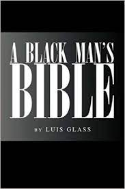 A Black Man's Bible: Glass, Luis: 9781425700379: Amazon.com: Books