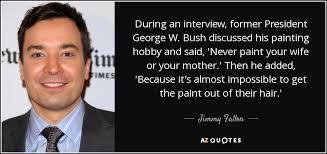 during an interview former president george w bush discussed his painting hobby and said