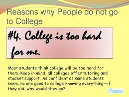 why should i bother going college reasons why people do not go