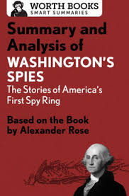 summary and ysis of washington s spies the story of america s first spy ring based