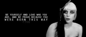 Lady Gaga Quotes About Being Yourself Best Of A Famous Lady Gaga Quote On We Heart It