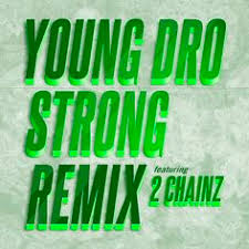 new young dro ft 2 chainz strong remix
