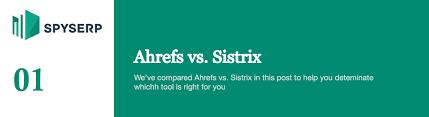 Ahrefs Vs Sistrix Comparison Of Ahrefs And Sistrix