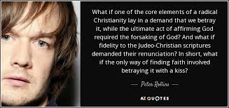 Radical Christianity Quotes Best of Peter Rollins Quote What If One Of The Core Elements Of A Radical