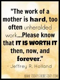 Quotes About Work Awesome The Work Of A Mother Is Hard Too Often Unheralded Work Please Know