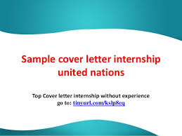 united nations cover letter format sample cover letter internship united nations