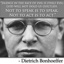 Bonhoeffer Quotes Cool Silence In The Face Of Evil Is Itself Evil God Will Not Hold