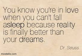 Dreams Are Better Than Reality Quotes Best Of You Know You're In Love When You Can't Fall Asleep Because Reality