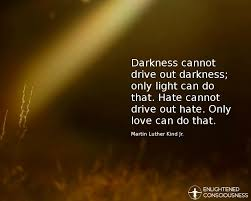 Light Drives Out Darkness Love Drives Out Darkness Love Can Love Drive Love