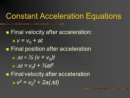 3 constant acceleration equations final velocity after acceleration v v 0 at final position after acceleration d ½ v v 0 t d v 0 t ½at