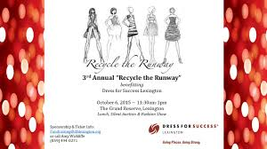 dress for success lexington s rd annual recycle the runway dress for success lexington s 3rd annual recycle the runway returns 6th