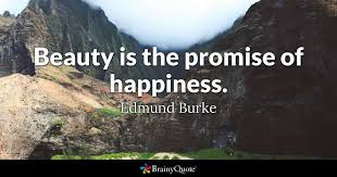 Beauty Is The Promise Of Happiness Quote Best Of Beauty Is The Promise Of Happiness Edmund Burke BrainyQuote