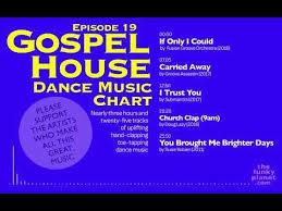 Latest House Music Charts Gospel House Dance Music Chart Episode 19 Youtube