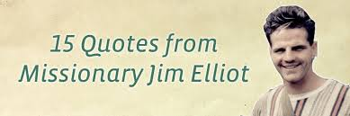 20 Jim Elliot Quotes Christian Missionary Quotes From Leadership