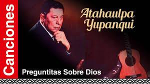 Atahualpa Yupanqui - Preguntitas Sobre Dios - YouTube