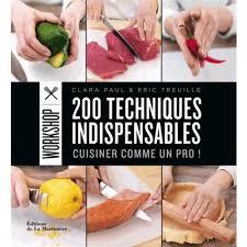 200 Techniques Indispensables Cuisiner Comme Un Pro Livres De
