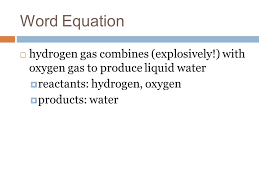 6 word equation hydrogen gas combines explosively with oxygen gas to produce liquid water reactants hydrogen oxygen s water