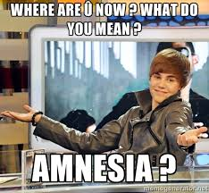 Where are û now ? What do you mean ? Amnesia ? - Justin Bieber ... via Relatably.com