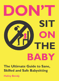 Dont Sit On The Baby The Ultimate Guide To Sane Skilled And