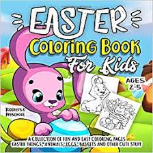 Easter Coloring Book For Kids Ages 2 5 A Collection Of Fun And Easy
