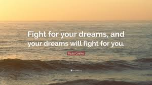 """Fight For Your Dreams Quotes Best of Paulo Coelho Quote """"Fight For Your Dreams And Your Dreams Will"""