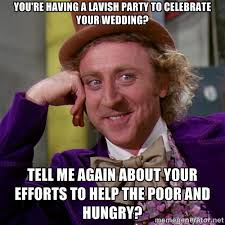 You're having a lavish party to celebrate your wedding? Tell me ... via Relatably.com