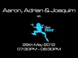 Aaron, Adrian & Joaquim at blueFROG on 29th May 2012, 7 30PM to 8 30PM -  YouTube
