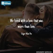 Edgar Allan Poe Love Quotes Cool Popular Quotes We Loved With A Love That Was More Than Love