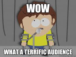 wow what a terrific audience - Misc - quickmeme via Relatably.com