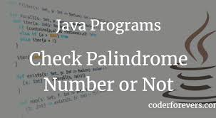 Here is the java example for palindrome number: Java Program To Check Palindrome Number Or Not Coderforevers