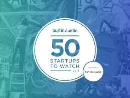 50 Austin Startups To Watch In 2018 Built In Austin