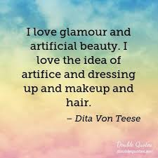 Dita Von Teese Quotes Beauteous I Love Glamour And Artificial Beauty I Love The Idea Of Artifice