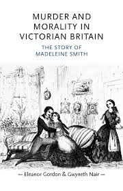 Amazon.com: Murder and morality in Victorian Britain: The story of Madeleine  Smith (Gender in History) (9780719080692): Gordon, Eleanor, Nair, Gwyneth:  Books