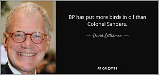 Bp Quote Mesmerizing David Letterman Quote BP Has Put More Birds In Oil Than Colonel