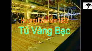 Hướng dẫn làm Đèn LED tủ tiệm vàng - For Gold cabinet - YouTube