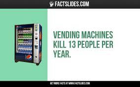 Vending Machine Kills Per Year Simple Vending Machines Kill 48 People Per Year Random Facts Did You