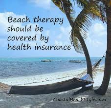 beach therapy should be covered by health insurance of course i m kidding beach vacation quotesfunny