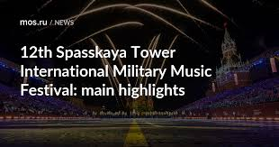 12th Spasskaya Tower International Military <b>Music Festival</b>: main ...
