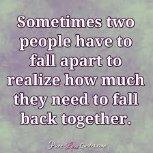 Sometimes Quotes Fascinating Sometimes Two People Have To Fall Apart To Realize How Much They