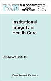 Institutional Integrity in Health Care (Philosophy and Medicine (79)):  Smith Iltis, Ana: 9781402017827: Amazon.com: Books