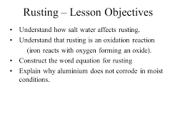 rusting lesson objectives understand how salt water affects rusting