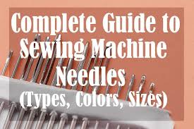 Sewing Machine Needle And Thread Chart Complete Guide To Sewing Machine Needles Types Colors