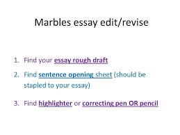 marbles essay edit revise your essay rough draft  1 marbles essay edit revise 1 your essay rough draft 2 sentence opening sheet should be stapled to your essay 3 highlighter or correcting