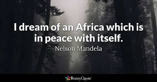African American Dream Quotes Best Of I Dream Of An Africa Which Is In Peace With Itself Nelson Mandela