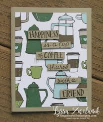 Don't stay awake for too long, don't go to bed / i'll make a cup of coffee for your head / it'll get you up and going out of bed / yeah, i don't wanna fall. Ready To Make It Happiness Is A Cup Of Coffee Card Song Of My Heart Stampers