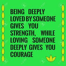 Citation De Motivation être Profondément Aimé Par Quelquun Vous Donne De La Force Tandis Que Lamour De Quelquun Vous Donne Du Courage Sur